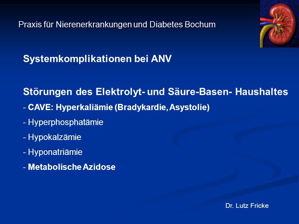 Praxis für Nierenerkrankungen und Diabetes Bochum Dr. Lutz Fricke Systemkomplikationen bei ANV Störungen des Elektrolyt- und Säure-Basen- Haushaltes -