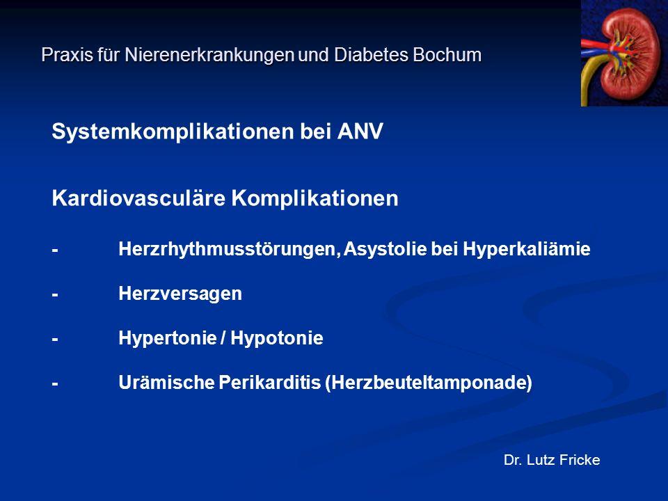 Praxis für Nierenerkrankungen und Diabetes Bochum Dr. Lutz Fricke Systemkomplikationen bei ANV Kardiovasculäre Komplikationen -Herzrhythmusstörungen,