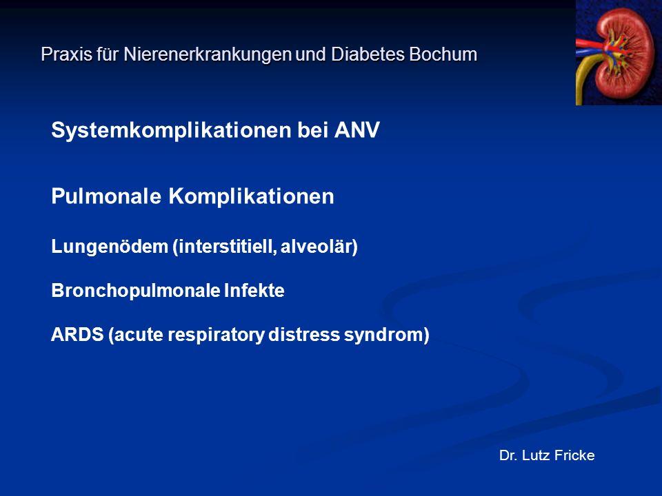 Praxis für Nierenerkrankungen und Diabetes Bochum Dr. Lutz Fricke Systemkomplikationen bei ANV Pulmonale Komplikationen Lungenödem (interstitiell, alv