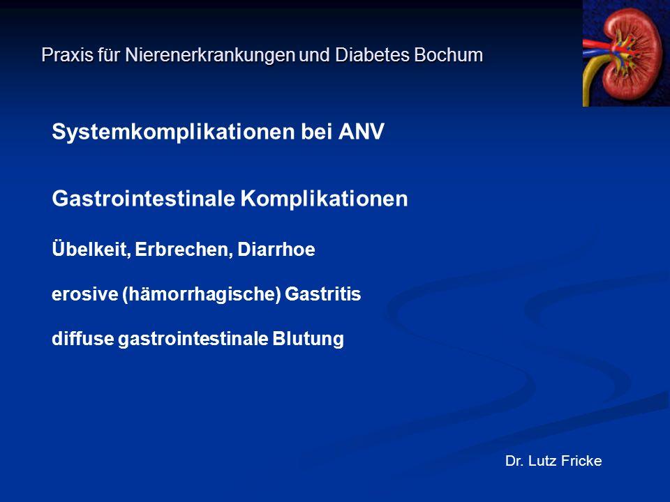 Praxis für Nierenerkrankungen und Diabetes Bochum Dr. Lutz Fricke Systemkomplikationen bei ANV Gastrointestinale Komplikationen Übelkeit, Erbrechen, D