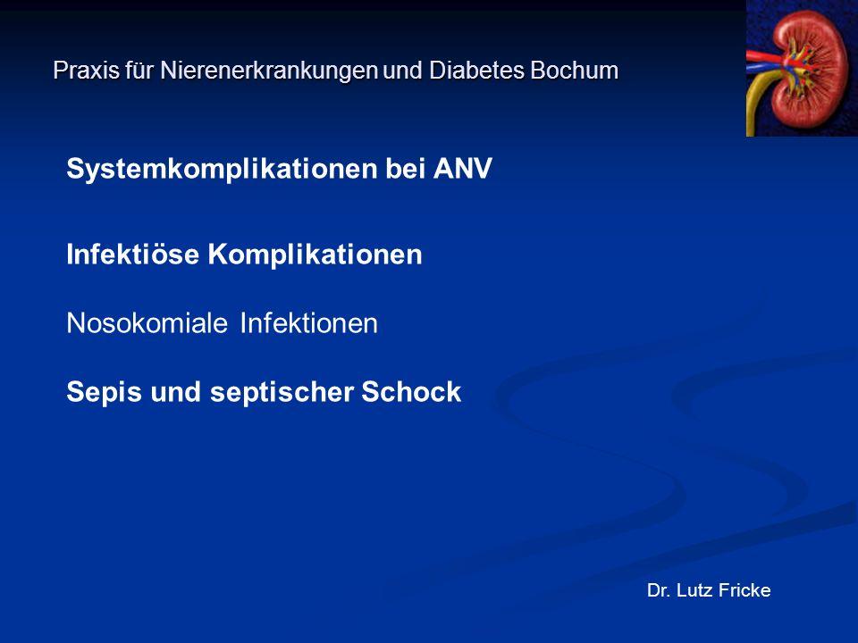 Praxis für Nierenerkrankungen und Diabetes Bochum Dr. Lutz Fricke Systemkomplikationen bei ANV Infektiöse Komplikationen Nosokomiale Infektionen Sepis