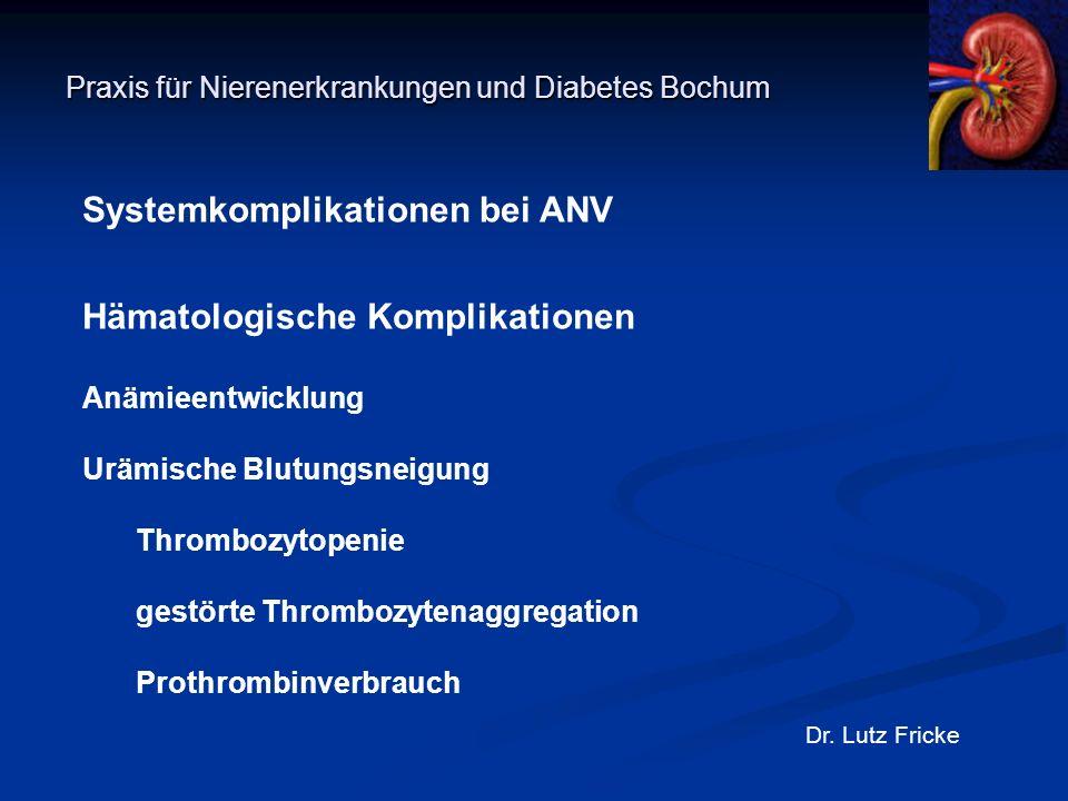 Praxis für Nierenerkrankungen und Diabetes Bochum Dr. Lutz Fricke Systemkomplikationen bei ANV Hämatologische Komplikationen Anämieentwicklung Urämisc