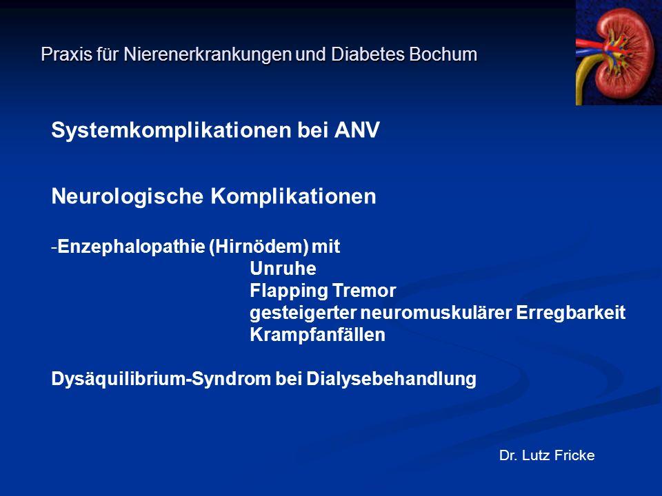 Praxis für Nierenerkrankungen und Diabetes Bochum Dr. Lutz Fricke Systemkomplikationen bei ANV Neurologische Komplikationen -Enzephalopathie (Hirnödem