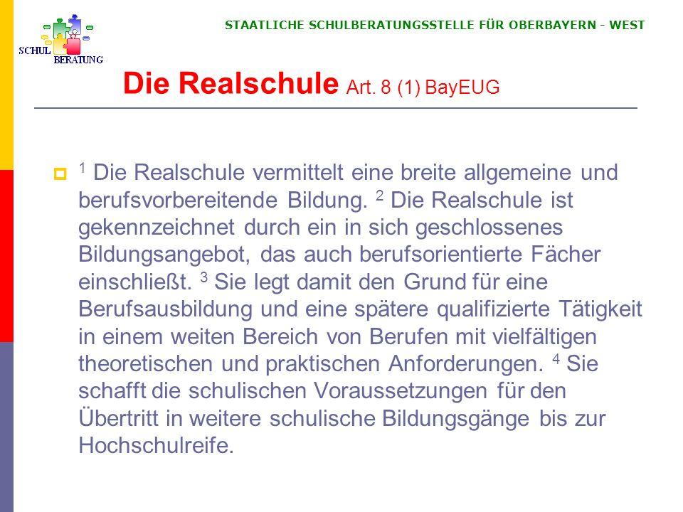 STAATLICHE SCHULBERATUNGSSTELLE FÜR OBERBAYERN ‑ WEST Die Realschule Art.