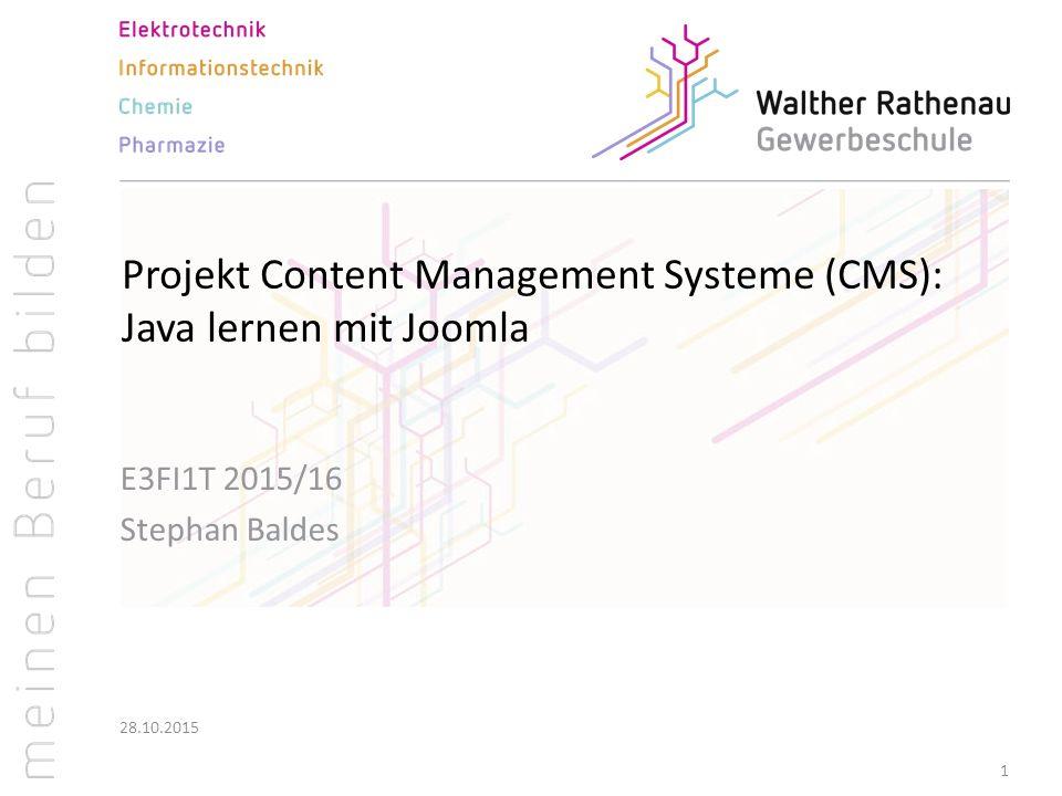 Projekt Content Management Systeme (CMS): Java lernen mit Joomla E3FI1T 2015/16 Stephan Baldes 28.10.2015 1