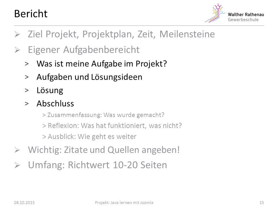 Bericht 28.10.2015Projekt: Java lernen mit Joomla  Ziel Projekt, Projektplan, Zeit, Meilensteine  Eigener Aufgabenbereicht > Was ist meine Aufgabe im Projekt.
