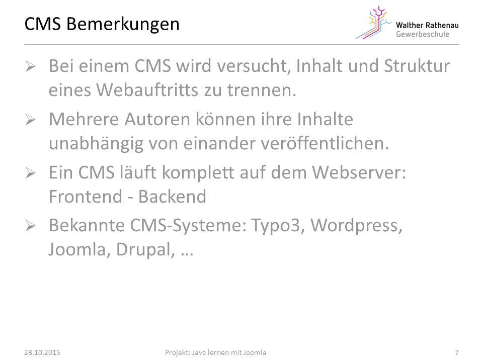 CMS Bemerkungen 28.10.2015Projekt: Java lernen mit Joomla  Bei einem CMS wird versucht, Inhalt und Struktur eines Webauftritts zu trennen.
