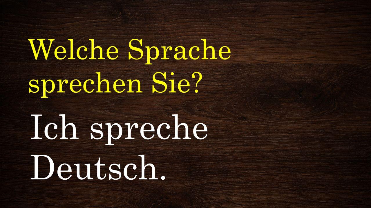 Welche Sprache sprechen Sie? Ich spreche Deutsch.