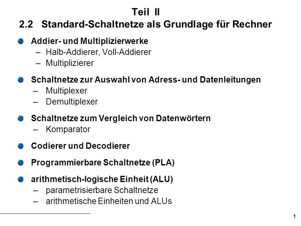 1 Teil II 2.2 Standard-Schaltnetze als Grundlage für Rechner Addier- und Multiplizierwerke – Halb-Addierer, Voll-Addierer –Multiplizierer Schaltnetze