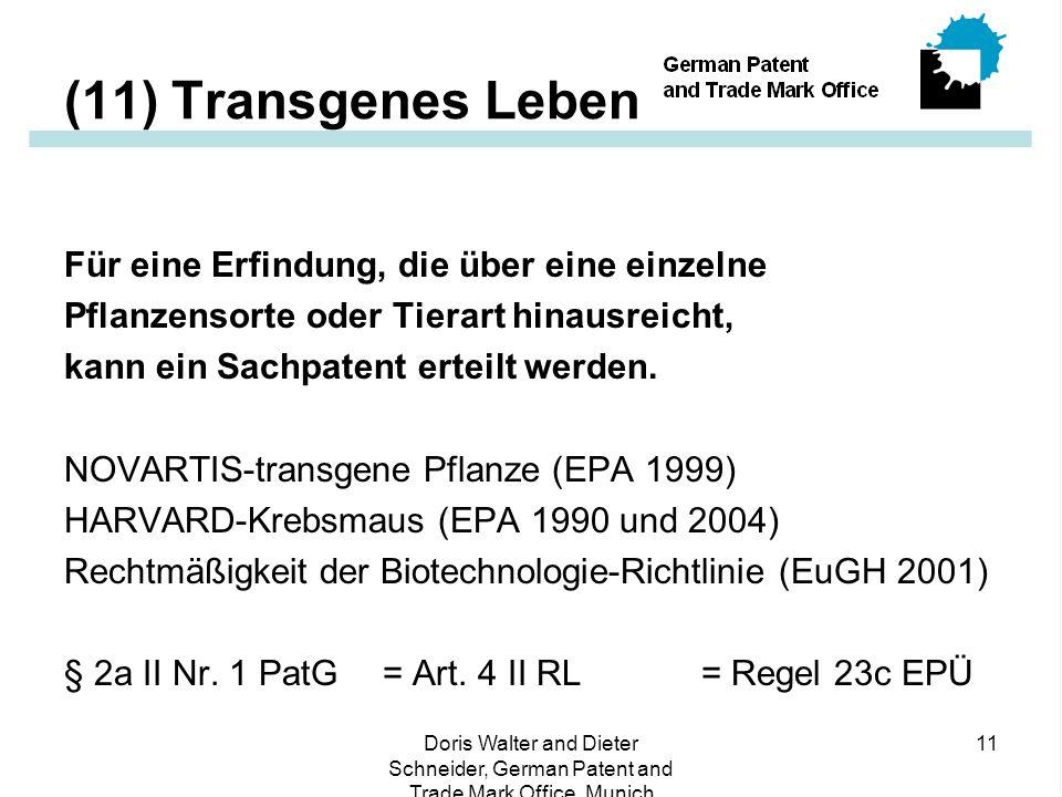 Doris Walter and Dieter Schneider, German Patent and Trade Mark Office, Munich 11 (11) Transgenes Leben Für eine Erfindung, die über eine einzelne Pflanzensorte oder Tierart hinausreicht, kann ein Sachpatent erteilt werden.