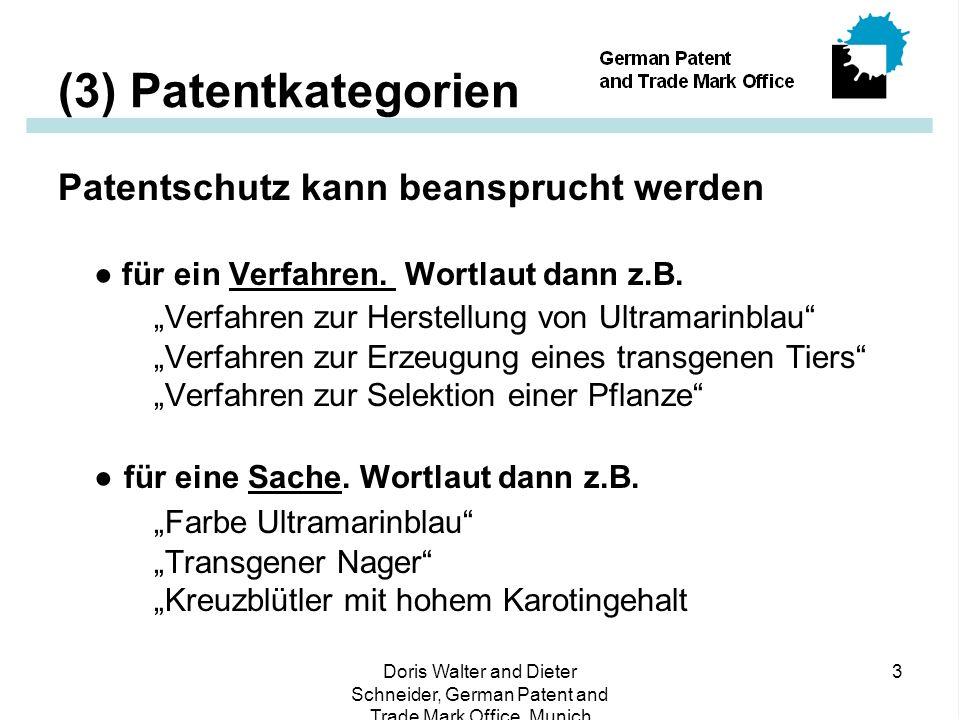 Doris Walter and Dieter Schneider, German Patent and Trade Mark Office, Munich 3 (3) Patentkategorien Patentschutz kann beansprucht werden ● für ein Verfahren.