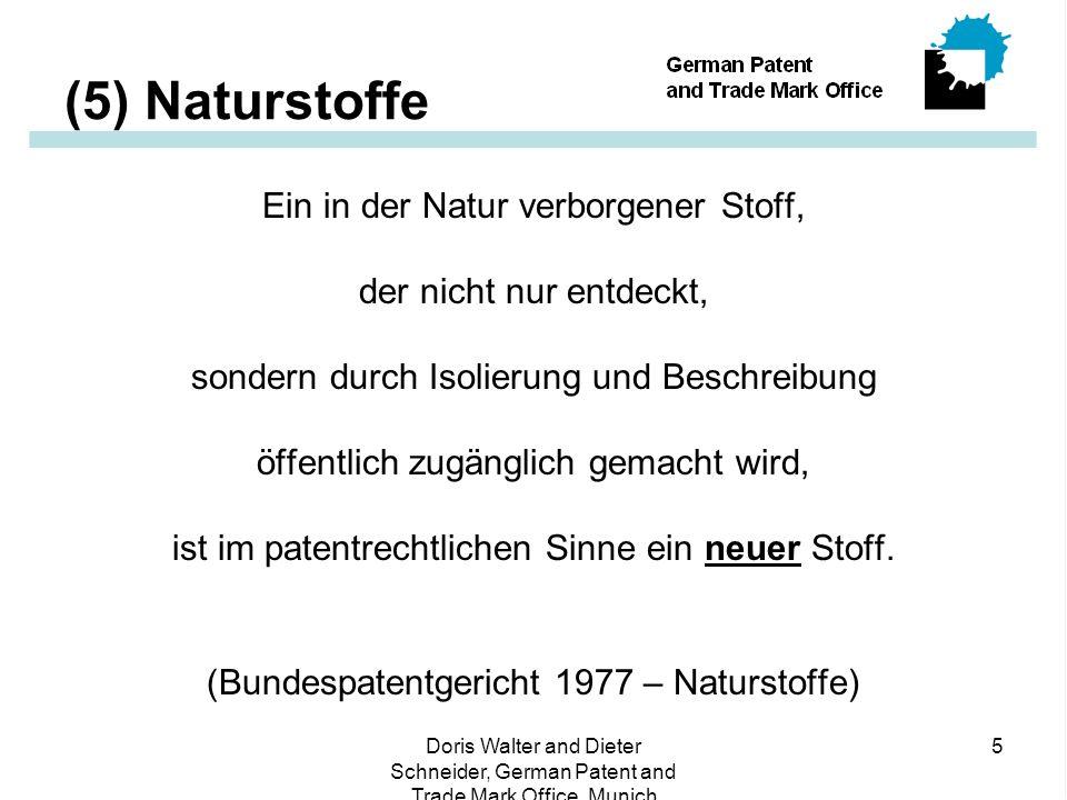Doris Walter and Dieter Schneider, German Patent and Trade Mark Office, Munich 5 (5) Naturstoffe Ein in der Natur verborgener Stoff, der nicht nur entdeckt, sondern durch Isolierung und Beschreibung öffentlich zugänglich gemacht wird, ist im patentrechtlichen Sinne ein neuer Stoff.