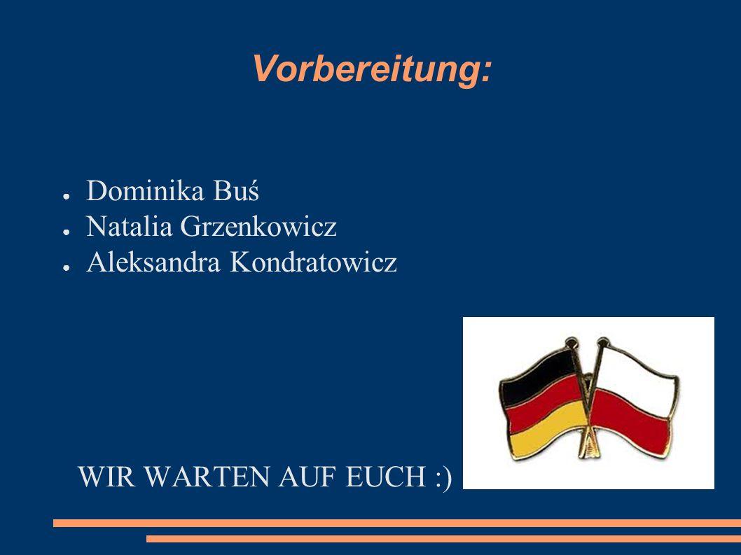 Vorbereitung: ● Dominika Buś ● Natalia Grzenkowicz ● Aleksandra Kondratowicz WIR WARTEN AUF EUCH :)