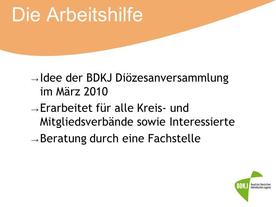Die Arbeitshilfe → Idee der BDKJ Diözesanversammlung im März 2010 → Erarbeitet für alle Kreis- und Mitgliedsverbände sowie Interessierte → Beratung du