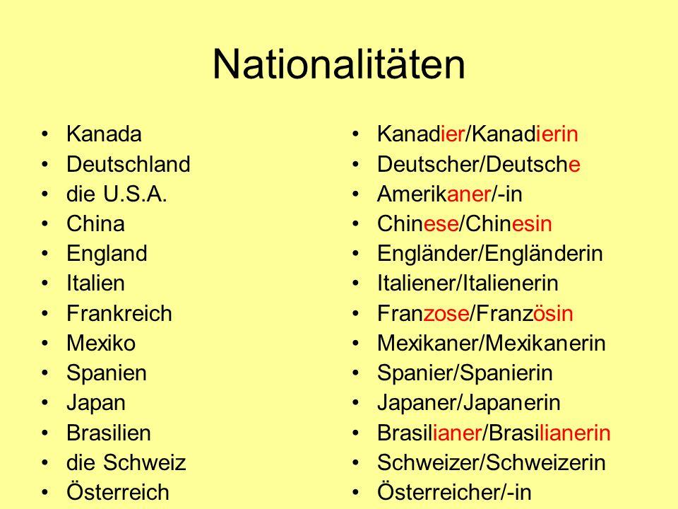 Nationalitäten Kanada Deutschland die U.S.A. China England Italien Frankreich Mexiko Spanien Japan Brasilien die Schweiz Österreich Kanadier/Kanadieri