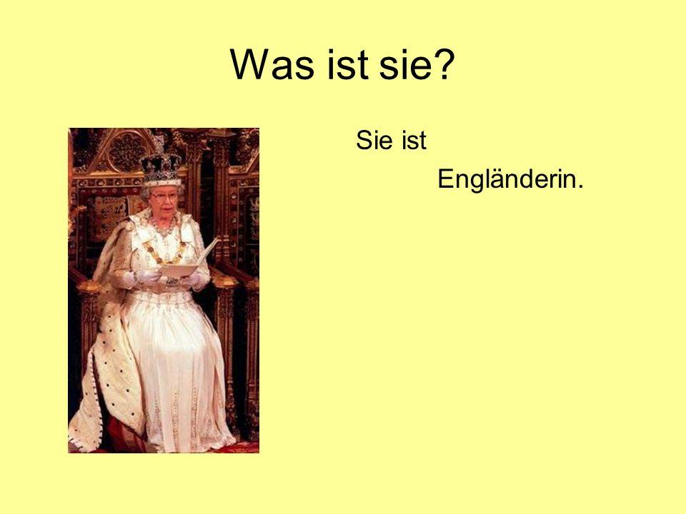 Was ist sie? Sie ist Engländerin.