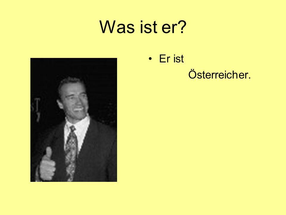 Was ist er? Er ist Österreicher.