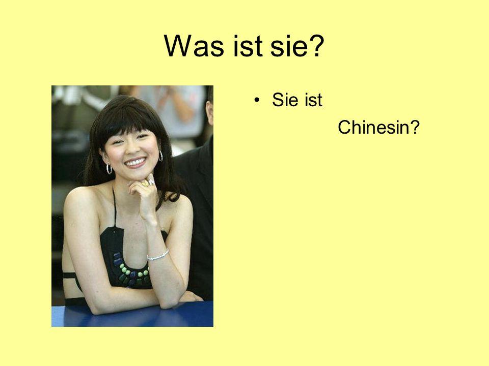 Was ist sie? Sie ist Chinesin?