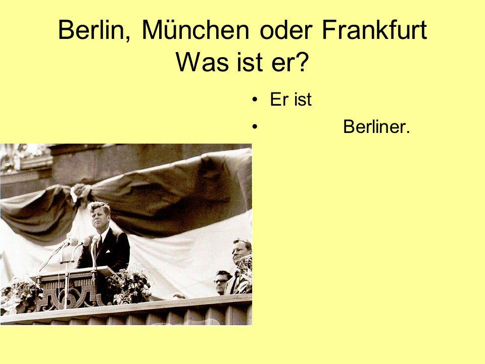 Berlin, München oder Frankfurt Was ist er? Er ist Berliner.