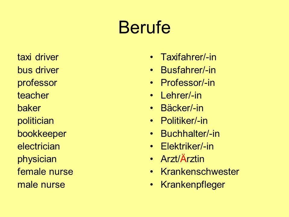 Berufe taxi driver bus driver professor teacher baker politician bookkeeper electrician physician female nurse male nurse Taxifahrer/-in Busfahrer/-in