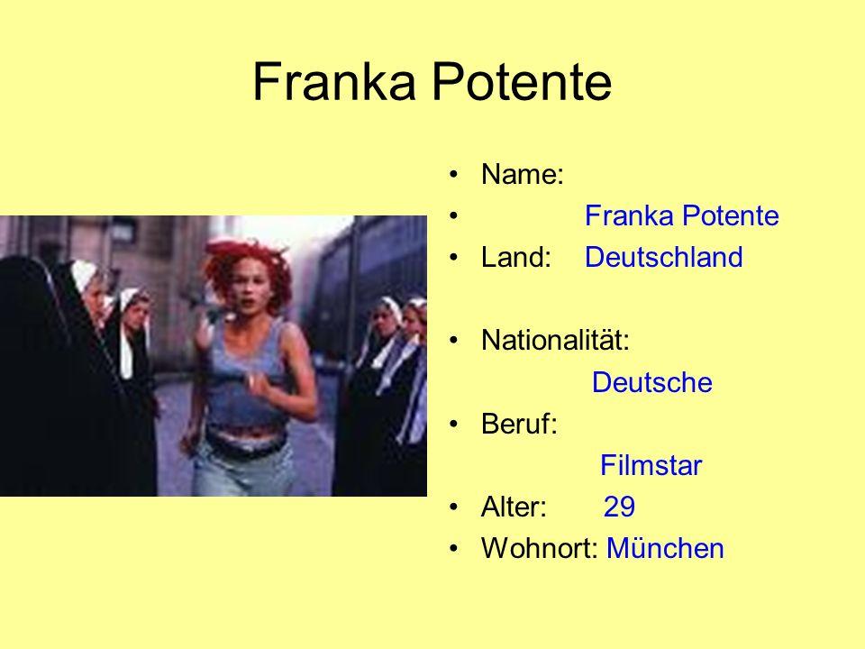 Franka Potente Name: Franka Potente Land: Deutschland Nationalität: Deutsche Beruf: Filmstar Alter: 29 Wohnort: München