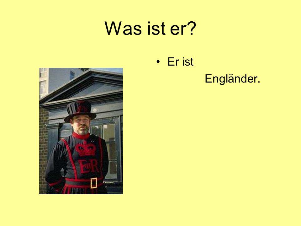 Was ist er? Er ist Engländer.