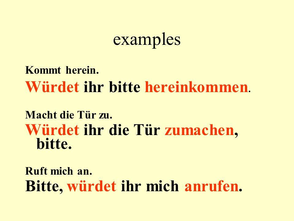 examples Kommt herein. Würdet ihr bitte hereinkommen.