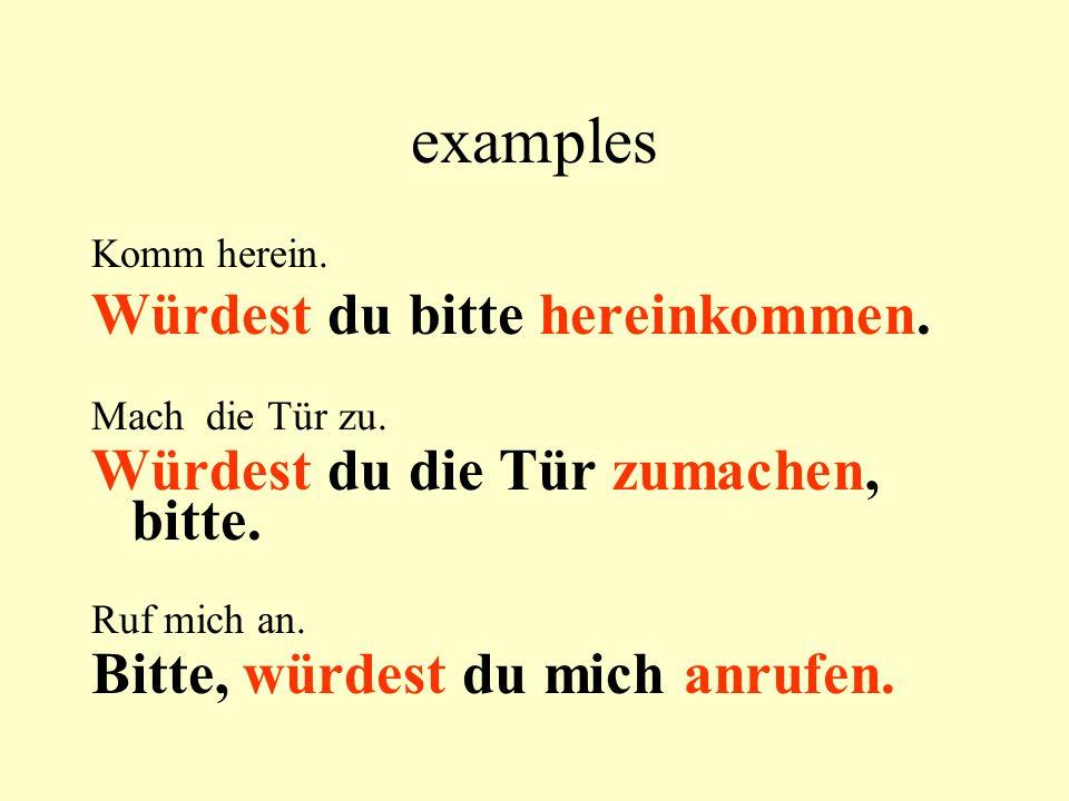 examples Komm herein. Würdest du bitte hereinkommen.
