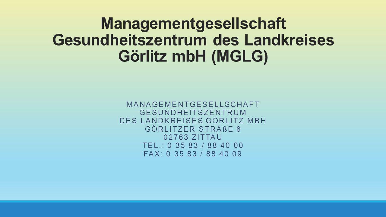 Managementgesellschaft Gesundheitszentrum des Landkreises Görlitz mbH (MGLG) MANAGEMENTGESELLSCHAFT GESUNDHEITSZENTRUM DES LANDKREISES GÖRLITZ MBH GÖR