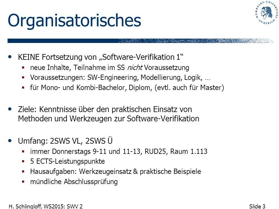 """Slide 3 H. Schlingloff, WS2015: SWV 2 Organisatorisches KEINE Fortsetzung von """"Software-Verifikation 1""""  neue Inhalte, Teilnahme im SS nicht Vorausse"""