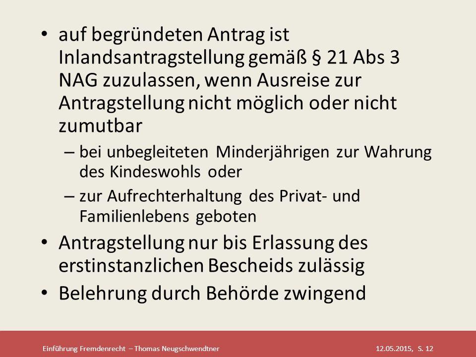 Einführung Fremdenrecht – Thomas Neugschwendtner 12.05.2015, S. 12 auf begründeten Antrag ist Inlandsantragstellung gemäß § 21 Abs 3 NAG zuzulassen, w