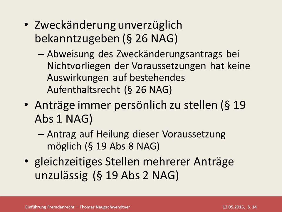 Einführung Fremdenrecht – Thomas Neugschwendtner 12.05.2015, S. 14 Zweckänderung unverzüglich bekanntzugeben (§ 26 NAG) – Abweisung des Zweckänderungs