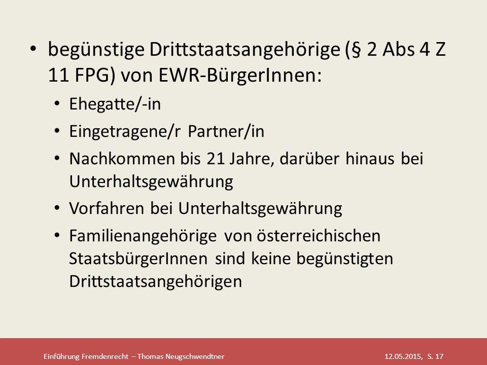 Einführung Fremdenrecht – Thomas Neugschwendtner 12.05.2015, S. 17 begünstige Drittstaatsangehörige (§ 2 Abs 4 Z 11 FPG) von EWR-BürgerInnen: Ehegatte