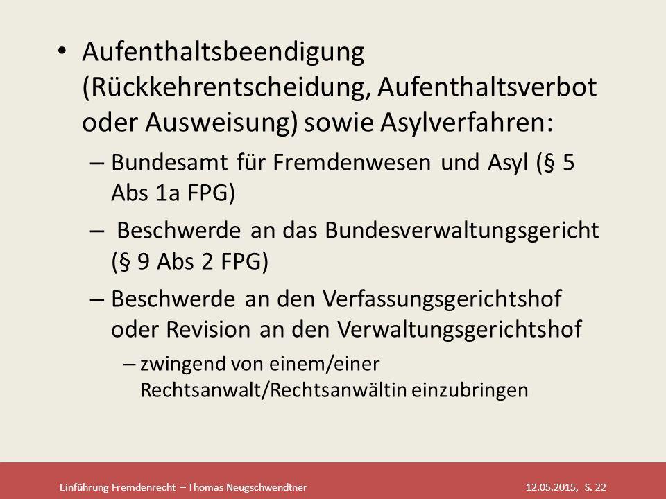 Einführung Fremdenrecht – Thomas Neugschwendtner 12.05.2015, S. 22 Aufenthaltsbeendigung (Rückkehrentscheidung, Aufenthaltsverbot oder Ausweisung) sow