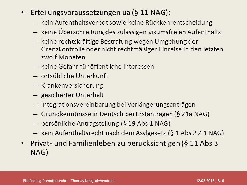 Einführung Fremdenrecht – Thomas Neugschwendtner 12.05.2015, S. 6 Erteilungsvoraussetzungen ua (§ 11 NAG): – kein Aufenthaltsverbot sowie keine Rückke