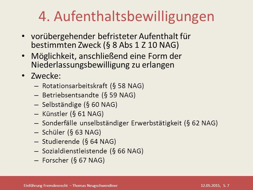 Einführung Fremdenrecht – Thomas Neugschwendtner 12.05.2015, S. 7 4. Aufenthaltsbewilligungen vorübergehender befristeter Aufenthalt für bestimmten Zw