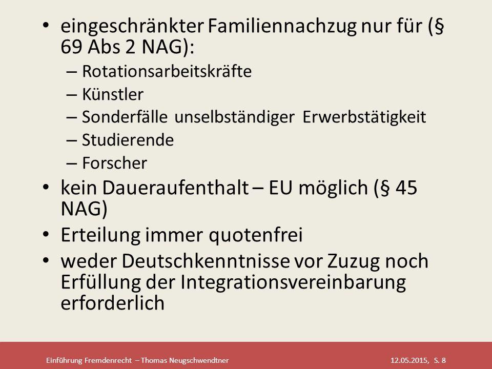Einführung Fremdenrecht – Thomas Neugschwendtner 12.05.2015, S. 8 eingeschränkter Familiennachzug nur für (§ 69 Abs 2 NAG): – Rotationsarbeitskräfte –