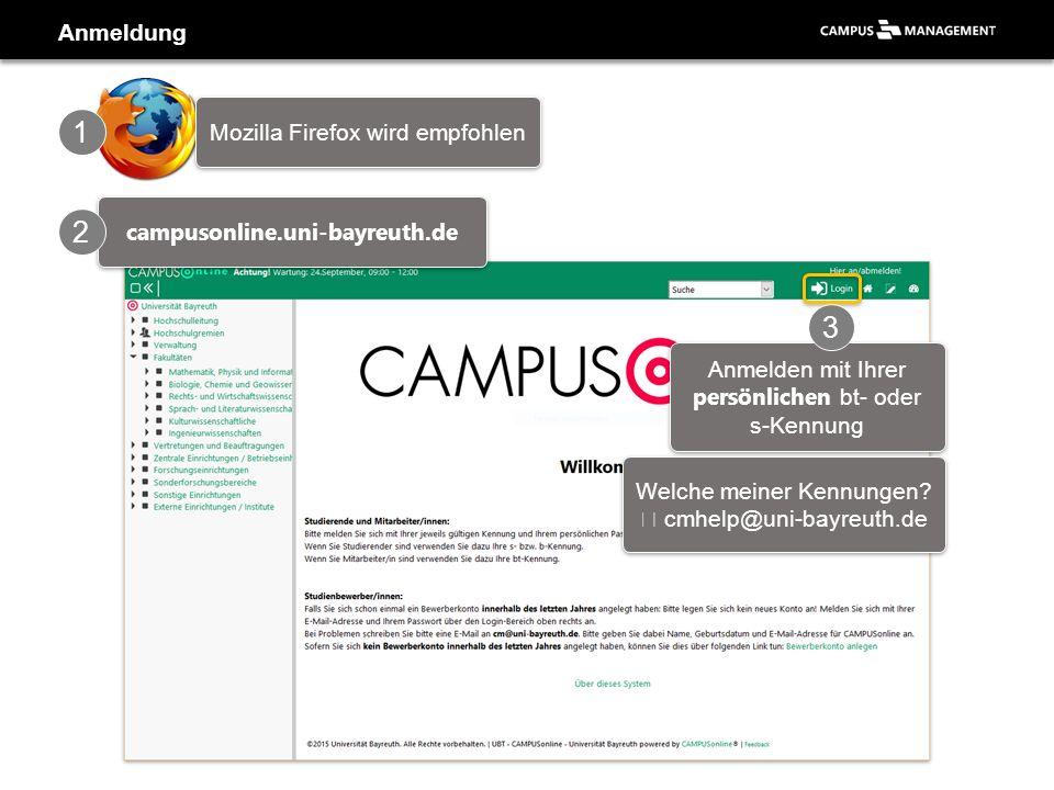 Anmeldung campusonline.uni-bayreuth.de 2 Anmelden mit Ihrer persönlichen bt- oder s-Kennung 1 3 Mozilla Firefox wird empfohlen Welche meiner Kennungen