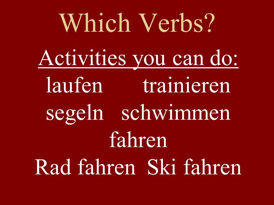 Which Verbs? Activities you can do: laufen trainieren segeln schwimmen fahren Rad fahren Ski fahren