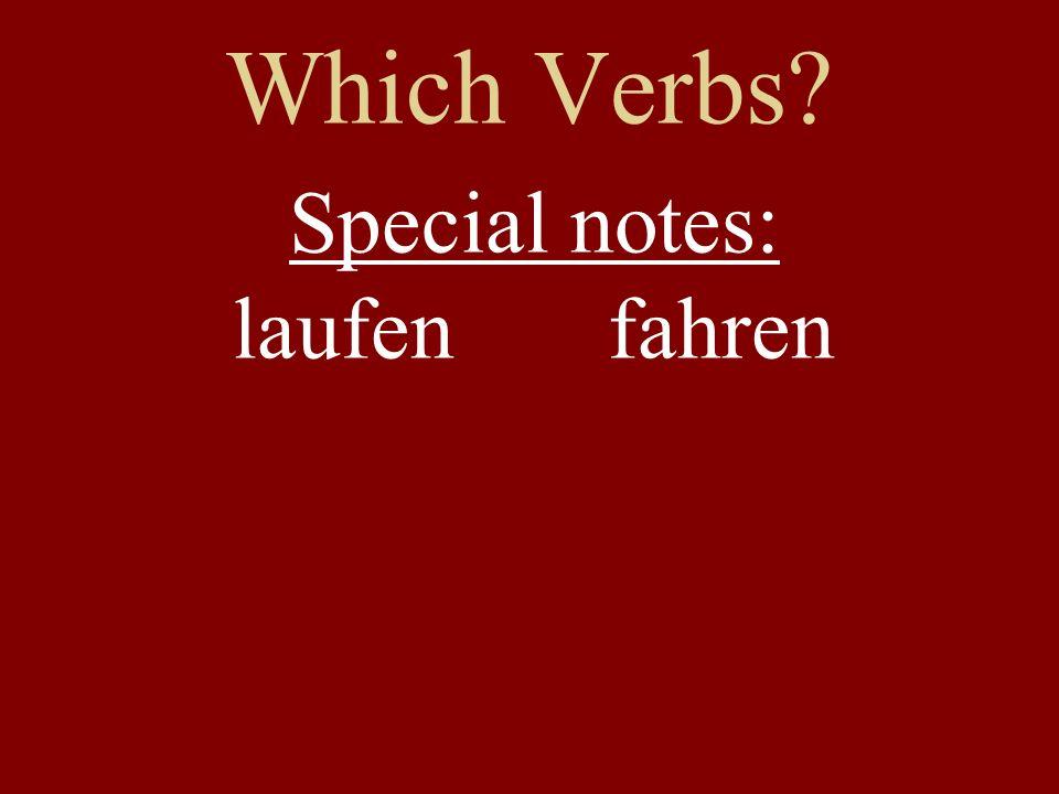 Which Verbs? Special notes: laufen fahren