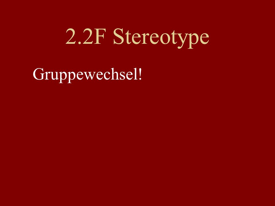 2.2F Stereotype Gruppewechsel!