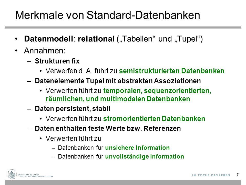 """Merkmale von Standard-Datenbanken Datenmodell: relational (""""Tabellen und """"Tupel ) Annahmen: –Strukturen fix Verwerfen d."""