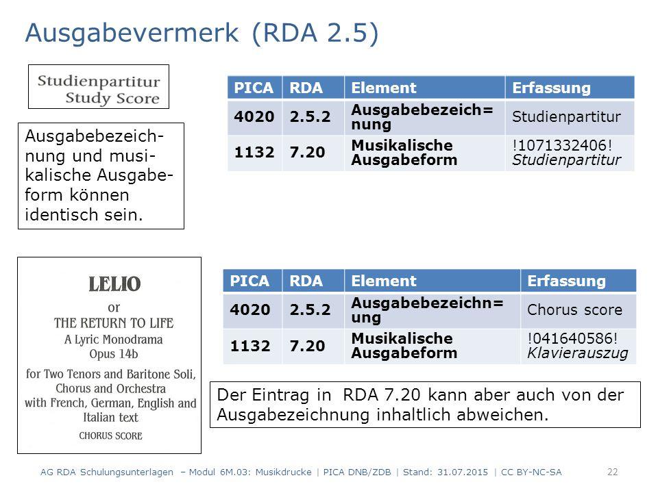 Ausgabevermerk (RDA 2.5) AG RDA Schulungsunterlagen – Modul 6M.03: Musikdrucke | PICA DNB/ZDB | Stand: 31.07.2015 | CC BY-NC-SA 22 PICARDAElementErfassung 40202.5.2 Ausgabebezeich= nung Studienpartitur 11327.20 Musikalische Ausgabeform !1071332406.