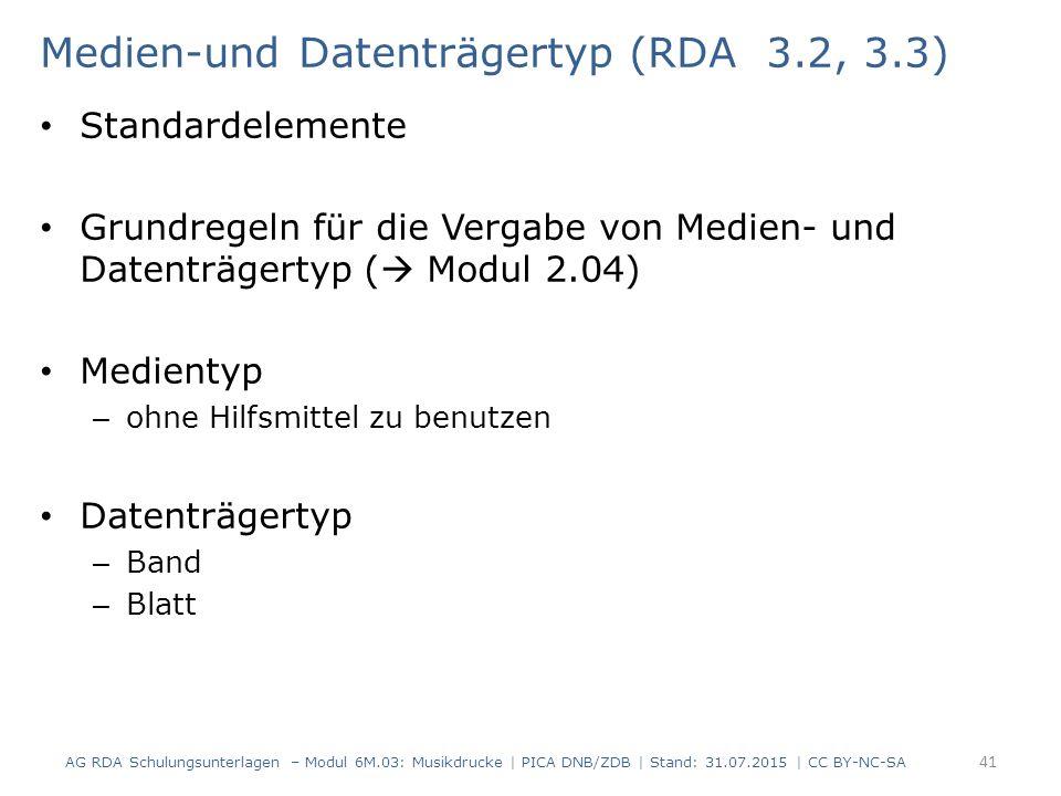 Medien-und Datenträgertyp (RDA 3.2, 3.3) Standardelemente Grundregeln für die Vergabe von Medien- und Datenträgertyp (  Modul 2.04) Medientyp – ohne Hilfsmittel zu benutzen Datenträgertyp – Band – Blatt AG RDA Schulungsunterlagen – Modul 6M.03: Musikdrucke | PICA DNB/ZDB | Stand: 31.07.2015 | CC BY-NC-SA 41