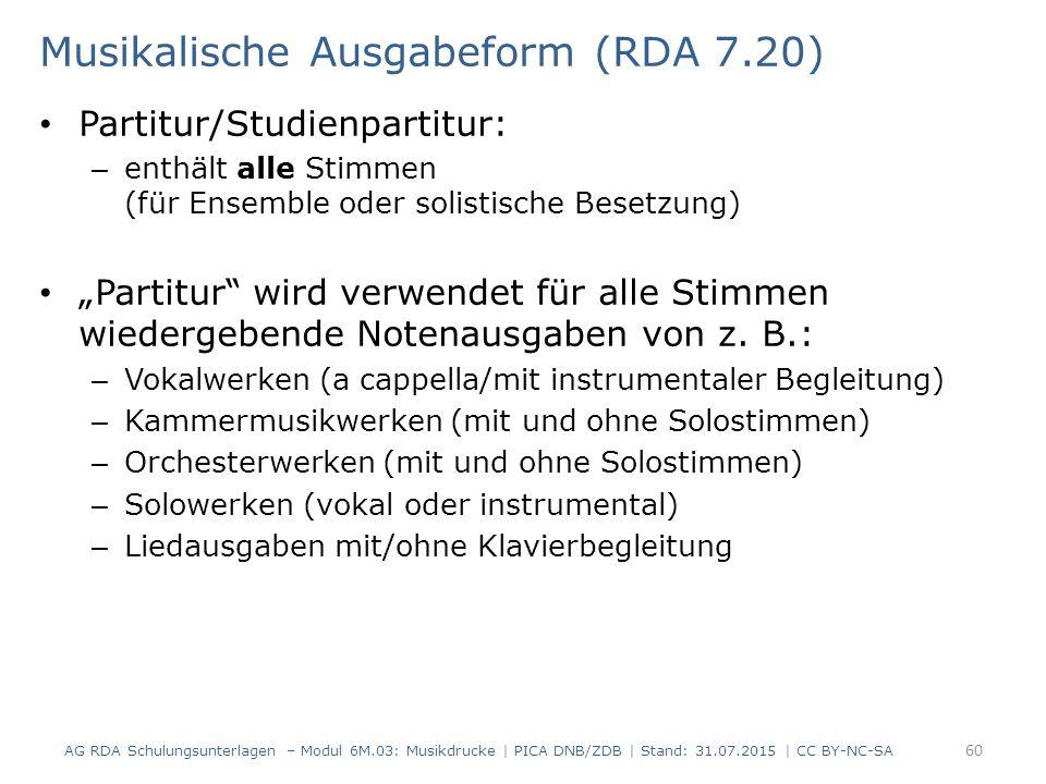 """Musikalische Ausgabeform (RDA 7.20) Partitur/Studienpartitur: – enthält alle Stimmen (für Ensemble oder solistische Besetzung) """"Partitur wird verwendet für alle Stimmen wiedergebende Notenausgaben von z."""