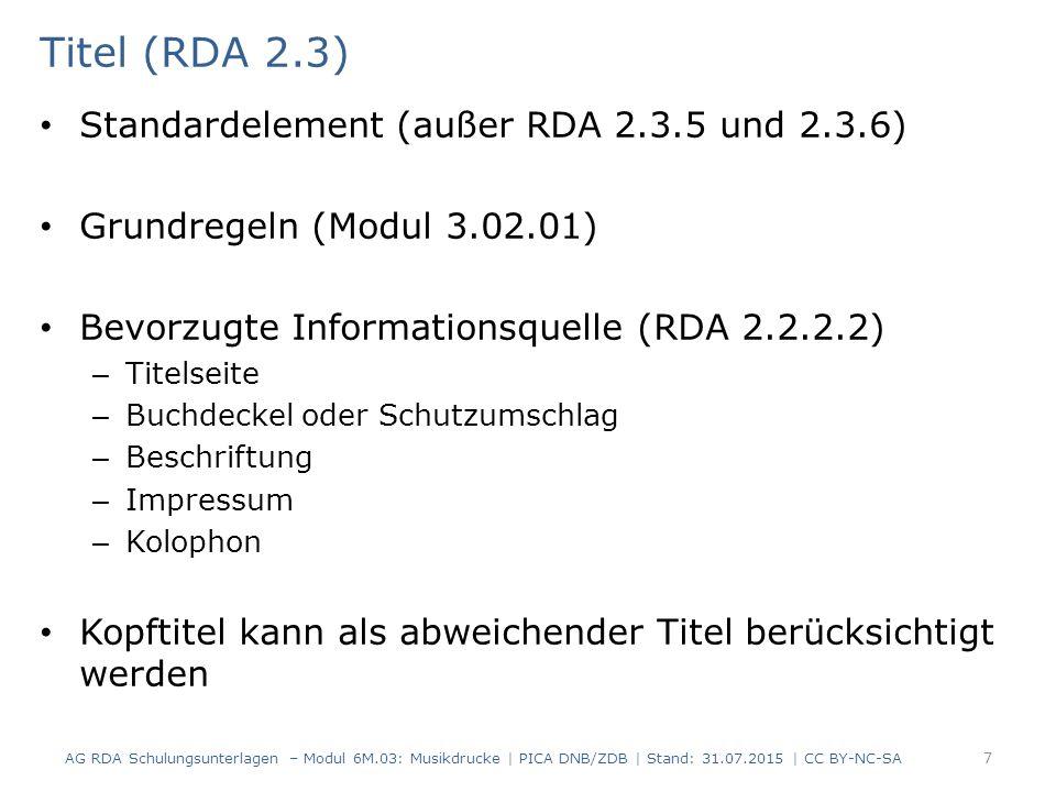 Aufführungsdauer (RDA 7.22.1.4) Aufführungsdauer kann erfasst werden,wenn sie – im Musikdruck enthalten ist – bei Bedarf ermittelt wurde Erfassung in der vorliegenden Form Abkürzung der Maßeinheit nach RDA B.7 D-A-CH AG RDA Schulungsunterlagen – Modul 6M.03: Musikdrucke | PICA DNB/ZDB | Stand: 31.07.2015 | CC BY-NC-SA 68 PICARDAElementErfassung 42017.22.1.4AufführungsdauerSpieldauer: 45 min PICARDAElementErfassung 42017.22.1.4AufführungsdauerSpieldauer: circa 1 h