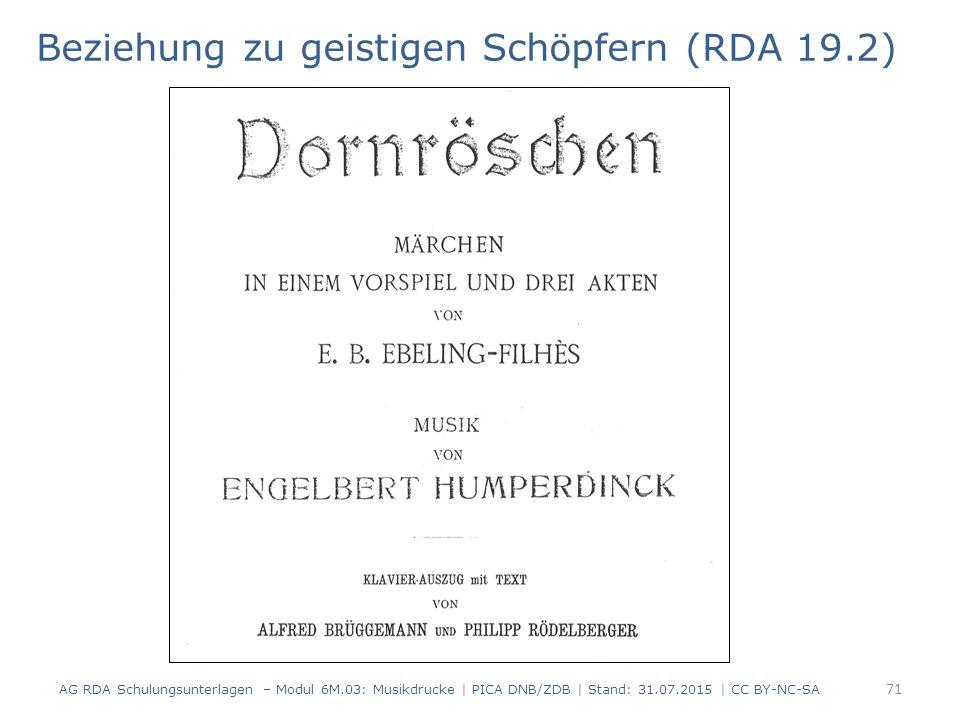 Beziehung zu geistigen Schöpfern (RDA 19.2) AG RDA Schulungsunterlagen – Modul 6M.03: Musikdrucke | PICA DNB/ZDB | Stand: 31.07.2015 | CC BY-NC-SA 71