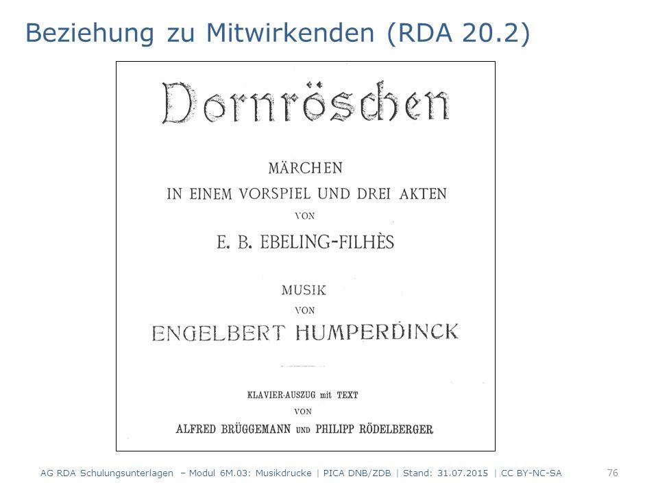 Beziehung zu Mitwirkenden (RDA 20.2) AG RDA Schulungsunterlagen – Modul 6M.03: Musikdrucke | PICA DNB/ZDB | Stand: 31.07.2015 | CC BY-NC-SA 76