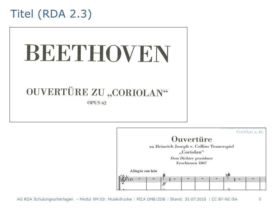 Titel (RDA 2.3) AG RDA Schulungsunterlagen – Modul 6M.03: Musikdrucke | PICA DNB/ZDB | Stand: 31.07.2015 | CC BY-NC-SA 8
