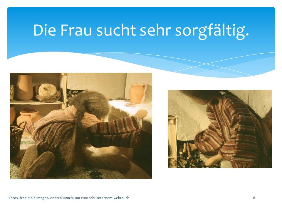 Sie sucht und sucht und sucht… Fotos: free bible images, Andrea Rauch, nur zum schulinternem Gebrauch 7